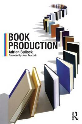 Book Production: A Manual of Project and Production Management in Book Publishing