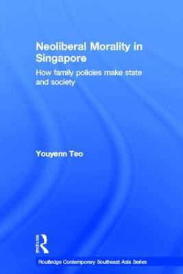 Neoliberal Morality in Singapore: How Family Policies Make State and Society