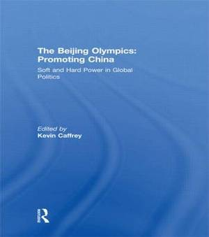 The Beijing Olympics: Promoting China: Soft and Hard Power in Global Politics