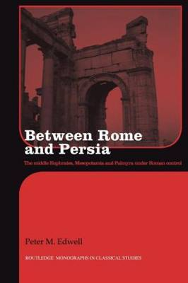 Between Rome and Persia: The Middle Euphrates, Mesopotamia and Palmyra Under Roman Control