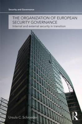 The Organization of European Security Governance: Internal and External Security in Transition