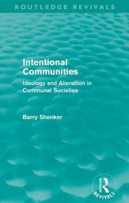 Intentional Communities: Ideology and Alienation in Communal Societies