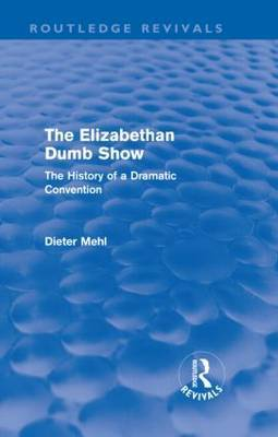 The Elizabethan Dumb Show: The History of a Dramatic Convention