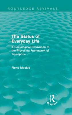 The Status of Everyday Life: A Sociological Excavation of the Prevailing Framework of Perception