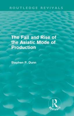 The Fall and Rise of the Asiatic Mode of Production