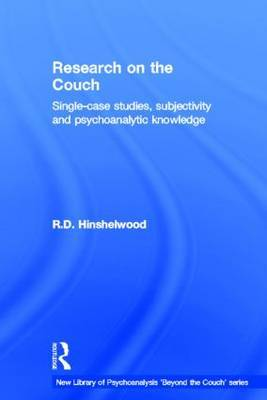 Research on the Couch: Single Case Studies, Subjectivity, and Psychoanalytic Knowledge