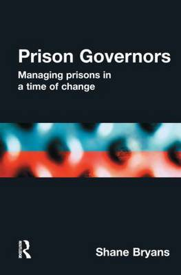 Prison Governors: Managing Prisons in a Time of Change