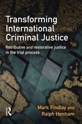 Transforming International Criminal Justice: Retributive and Restorative Justice in the Trial Process