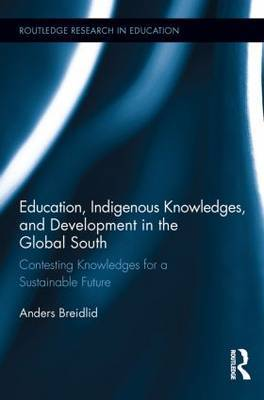Education, Indigenous Knowledges, and Development in the Global South: Contesting Knowledges for a Sustainable Future