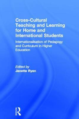 Cross Cultural Teaching and Learning for Home and International Students: Internationalisation of Pedagogy and Curriculum in Higher Education