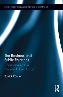 The Bauhaus and Public Relations: Communication in a Permanent State of Crisis