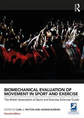 Biomechanical Evaluation of Movement in Sport and Exercise: The British Association of Sport and Exercise Sciences Guide