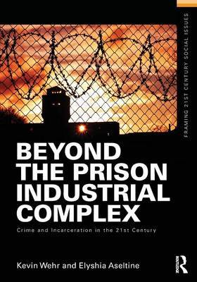 Beyond the Prison Industrial Complex: Crime and Incarceration in the 21st Century