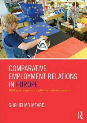 Comparative Employment Relations in Europe: Work and Democracy under International Pressure