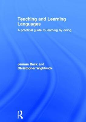 Teaching and Learning Languages: A practical guide to learning by doing