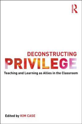 Deconstructing Privilege: Teaching and Learning as Allies in the Classroom