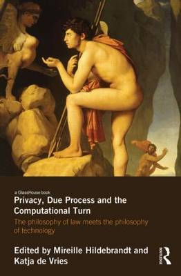 Privacy, Due Process and the Computational Turn: The Philosophy of Law Meets the Philosophy of Technology