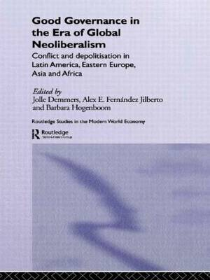 Good Governance in the Era of Global Neoliberalism: Conflict and Depolitization in Latin America, Eastern Europe, Asia and Africa