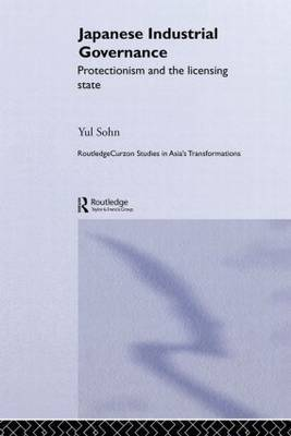 Japanese Industrial Governance: Protectionism and the Licensing State