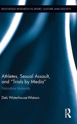Athletes, Sexual Assault, and  Trials by Media : Narrative Immunity