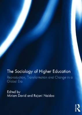 The Sociology of Higher Education: Reproduction, Transformation and Change in a Global Era