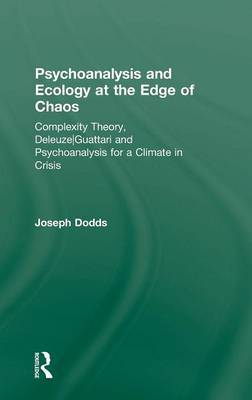 Psychoanalysis and Ecology at the Edge of Chaos: Complexity Theory, Deleuze/Guattari and Psychoanalysis for a Climate in Crisis