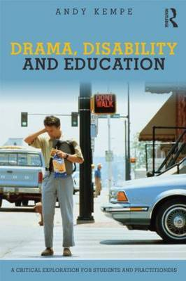 Drama, Disability and Education: A critical exploration for students and practitioners