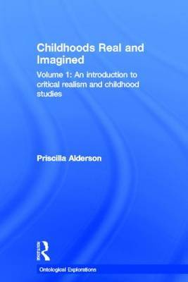 Childhoods, Real and Imagined: Volume 1: An Introduction to Critical Realism and Childhood Studies: Volume 1