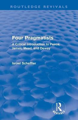 Four Pragmatists: A Critical Introduction to Peirce, James, Mead and Dewey