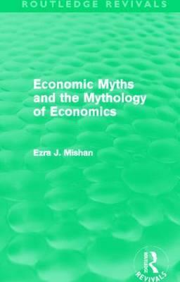 Economic Myths and the Mythology of Economics