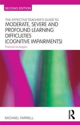 The Effective Teachers Guide to Moderate, Severe and Profound Learning Difficulties (Cognitive Impairments): Practical Strategies