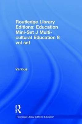 Routledge Library Editions: Education Mini-Set J Multi-cultural Education 8 vol set