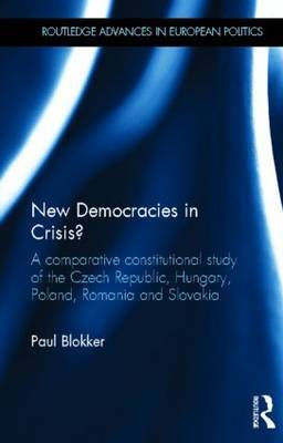New Democracies in Crisis?: A Comparative Constitutional Study of the Czech Republic, Hungary, Poland, Romania and Slovakia