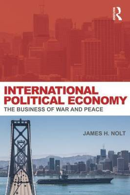 International Political Economy: The Business of War and Peace