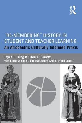 Re-Membering  History in Student and Teacher Learning: An Afrocentric Culturally Informed Praxis