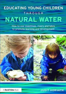 Educating Young Children through Natural Water: How to use coastlines, rivers and lakes to promote learning and development