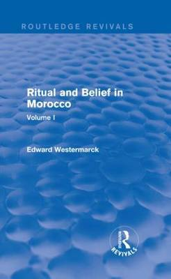 Ritual and Belief in Morocco: Vol. I