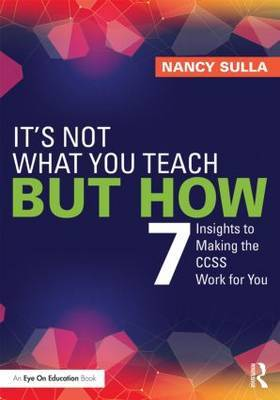 It's Not What You Teach But How: 7 Insights to Making the CCSS Work for You