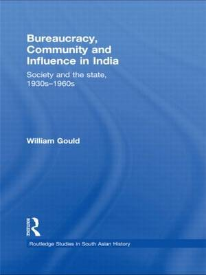 Bureaucracy, Community and Influence in India: Society and the State, 1930s - 1960s