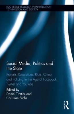 Social Media, Politics and the State: Protests, Revolutions, Riots, Crime and Policing in the Age of Facebook, Twitter and YouTube