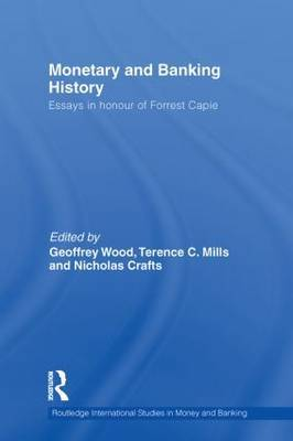 Monetary and Banking History: Essays in Honour of Forrest Capie