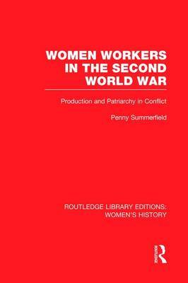 Women Workers in the Second World War: Production and Patriarchy in Conflict