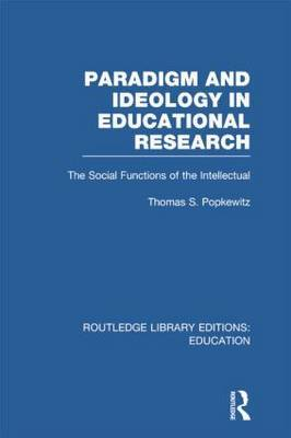 Paradigm and Ideology in Educational Research: The Social Functions of the Intellectual