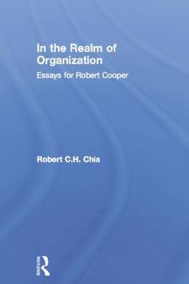 In the Realm of Organisation: Essays for Robert Cooper