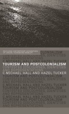 Tourism and Postcolonialism: Contested Discourses, Identities and Representations