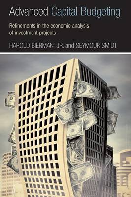 Advanced Capital Budgeting: Refinements in the Economic Analysis of Investment Projects