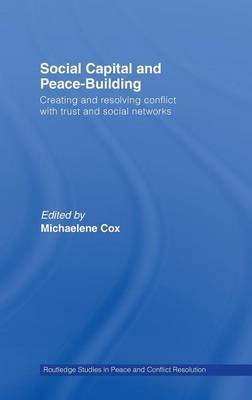Social Capital and Peace-building: Creating and Resolving Conflict with Trust and Social Networks