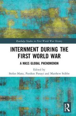 Internment during the First World War: A Mass Global Phenomenon