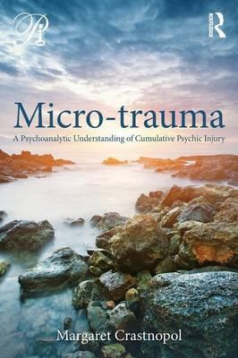 Micro-trauma: A Psychoanalytic Understanding of Cumulative Psychic Injury