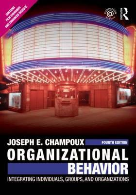 Organizational Behavior: Integrating Individuals, Groups, and Organizations